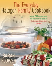Everyday Halogen Family Cookbook ebook by Sarah Flower