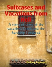 Suitcases and Vacations from Hell ebook by Rodney Tupweod