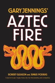 Aztec Fire ebook by Gary Jennings,Robert Gleason,Junius Podrug