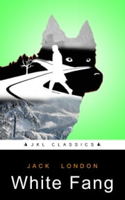 White Fang ebook by Jack London,JKL Classics
