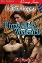 Three-Day Weekend ebook by Lolita Lopez