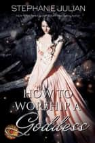 How to Worship a Goddess ebook by