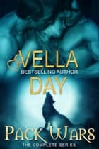 Pack Wars-Complete Edition - Paranormal Military Werewolves ebook by Vella Day