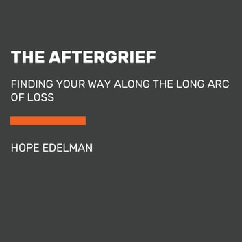 The AfterGrief - Finding Your Way Along the Long Arc of Loss audiobook by Hope Edelman