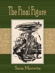 The Final Figure ebook by Sam Merwin