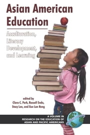 Asian American Education: Acculturation, Literacy Development, and Learning. Research on the Education of Asian and Pacific Americans. ebook by Park, Clara C.