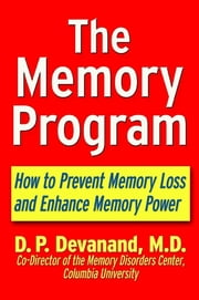 The Memory Program - How to Prevent Memory Loss and Enhance Memory Power ebook by D. P. Devanand