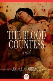 The Blood Countess - A Novel ebook by Andrei Codrescu