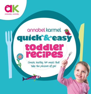 Quick and Easy Toddler Recipes ebook by Annabel Karmel