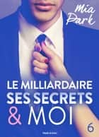 Le milliardaire, ses secrets et moi - 6 eBook by Mia Park