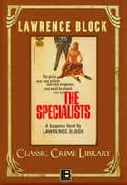 The Specialists - The Classic Crime Library, #5 ebook by Lawrence Block