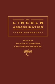The Lincoln Assassination - The Evidence ebook by William C. Edwards,Edward Steers