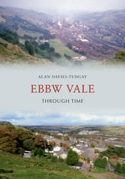 Ebbw Vale Through Time ebook by Alan Davies-Tudgay