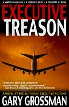Executive Treason ebook by Gary Grossman