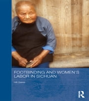 Footbinding and Women's Labor in Sichuan ebook by Hill Gates