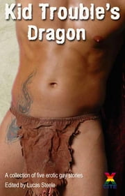 Kid Trouble's Dragon ebook by Lucas Steele,Jason Haywood,Ed Nichols,Lynn Lake,P A Friday,Beverly Langland