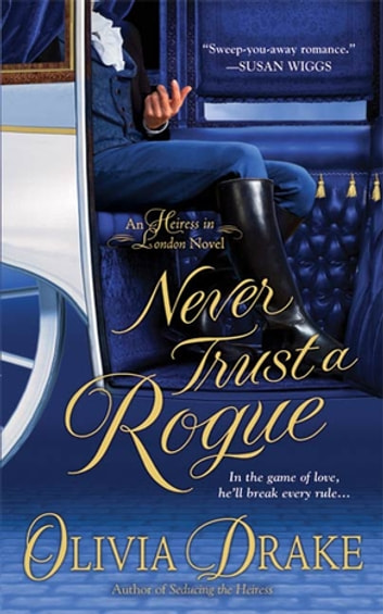 Never Trust A Rogue - An Heiress In London Novel ebook by Olivia Drake