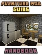 Furniture Mod Guide Handbook Tips, Tricks, and Hints (An Unofficial Minecraft Book) ebook by BoogyBooks