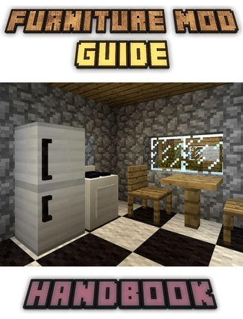 Furniture Mod Guide Handbook Tips Tricks And Hints An Unofficial Minecraft Book
