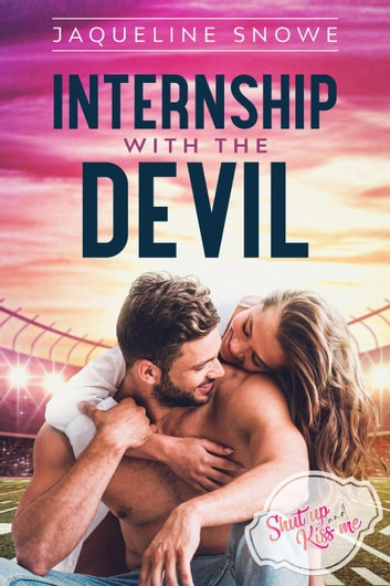 Internship with the Devil - Shut Up and Kiss Me, #1 ebook by Jaqueline Snowe