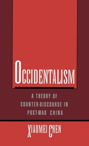 Occidentalism: A Theory of Counter-Discourse in Post-Mao China ebook by Xiaomei Chen