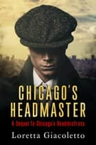Chicago's Headmaster: A Sequel to Chicago's Headmistress ebook by Loretta Giacoletto