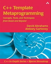 C++ Template Metaprogramming - Concepts, Tools, and Techniques from Boost and Beyond, Portable Documents ebook by Aleksey Gurtovoy,David Abrahams