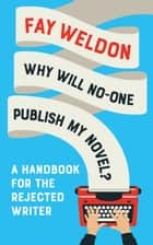 Why Will No-One Publish My Novel? - A Handbook for the Rejected Writer ebook by Fay Weldon
