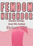 Femdom Neighbor (Femdom Marriage Cruel Wife Erotica) ebook by Chrissy Wild
