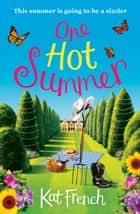 One Hot Summer - A laugh-out-loud love story ebook by Kat French