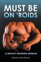 Must Be on 'Roids ebook by Mathew James Barnett
