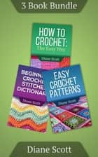 "(3 Book Bundle) ""How To Crochet"" & ""Easy Crochet Patterns"" & ""Beginners Crochet Stitches Dictionary"" ebook by Diane Scott"