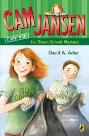 Cam Jansen: The Green School Mystery #28 ebook by Joy Allen,David A. Adler