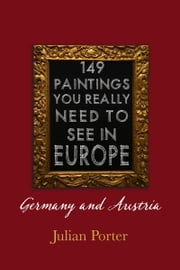 149 Paintings You Really Should See in Europe — Germany and Austria ebook by Julian Porter