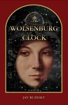 The Wolsenburg Clock ebook by Jay Ruzesky