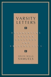 Varsity Letters - Documenting Modern Colleges and Universities ebook by Helen Willa Samuels