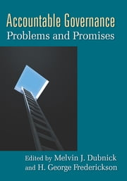 Accountable Governance - Problems and Promises ebook by Melvin J. Dubnick,H. George Frederickson