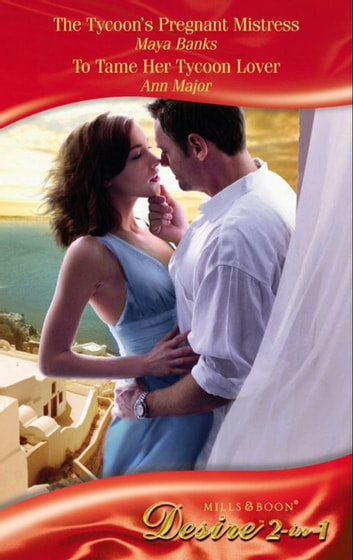 The Tycoon's Pregnant Mistress / To Tame Her Tycoon Lover: The Tycoon's Pregnant Mistress (The Anetakis Tycoons, Book 1) / To Tame Her Tycoon Lover (Mills & Boon Desire) ebook by Maya Banks,Ann Major