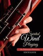 Spirited Wind Playing - The Performance Dimension ebook by Kim Walker