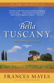 Bella Tuscany ebook by Frances Mayes