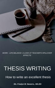 THESIS WRITING - How to write an excellent thesis ebook by Frealyn M. Navarro  MA.,ED