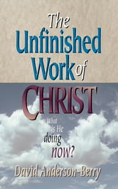 Unfinished Work of Christ, The ebook by David Anderson-Berry