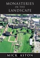 Monasteries in the Landscape ebook by Mick Aston