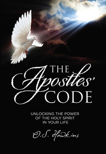 The Apostles' Code - Unlocking the Power of God's Spirit in Your Life ebook by O. S. Hawkins