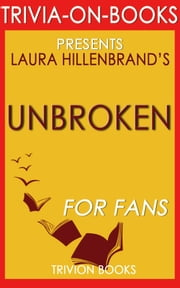Unbroken: A Novel by Laura Hillenbrand (Trivia-On-Books) ebook by Trivion Books