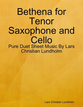 Bethena for Tenor Saxophone and Cello - Pure Duet Sheet Music By Lars Christian Lundholm ebook by Lars Christian Lundholm