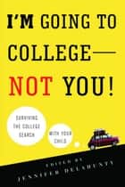 I'm Going to College---Not You! ebook by Jennifer Delahunty