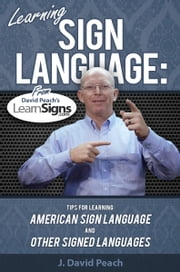 Learning Sign Language - Tips for learning American Sign Language and other signed languages ebook by J. David Peach