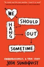 We Should Hang Out Sometime ebook by Josh Sundquist