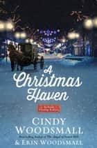 A Christmas Haven - An Amish Christmas Romance eBook by Cindy Woodsmall, Erin Woodsmall